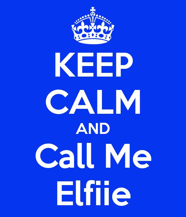 KEEP CALM AND Call Me Elfiie