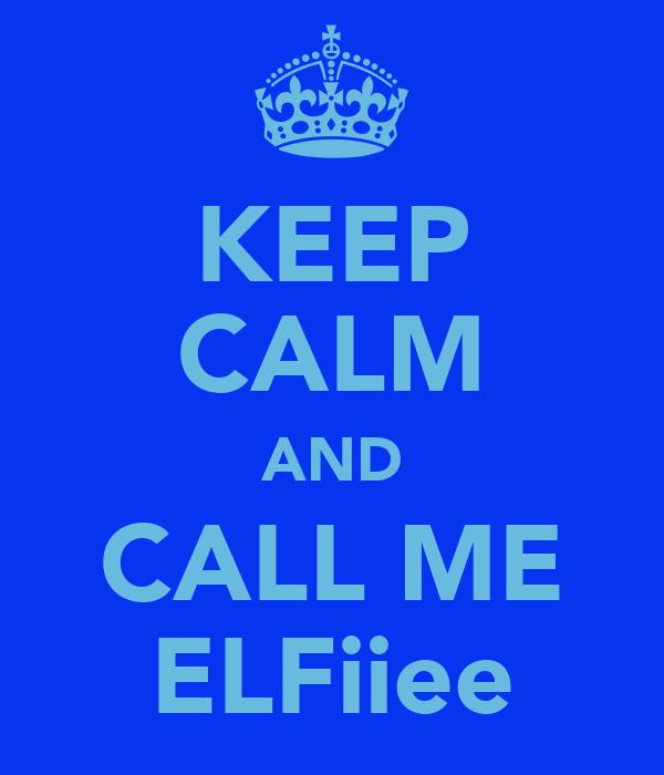 KEEP CALM AND CALL ME ELFiiee
