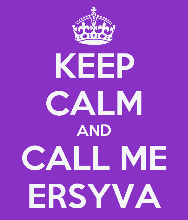 KEEP CALM AND CALL ME ERSYVA