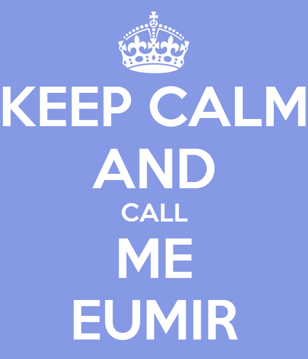 KEEP CALM AND CALL ME EUMIR