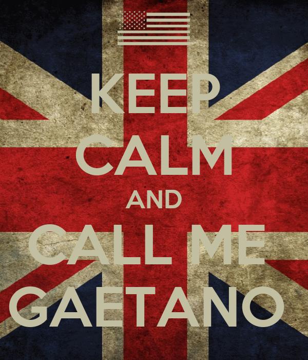 KEEP CALM AND CALL ME  GAETANO