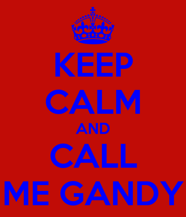 KEEP CALM AND CALL ME GANDY
