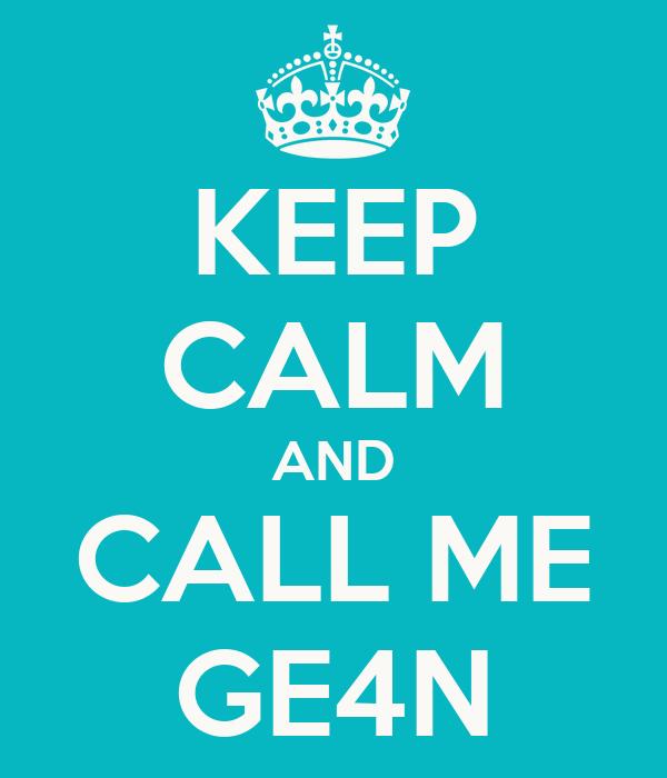 KEEP CALM AND CALL ME GE4N