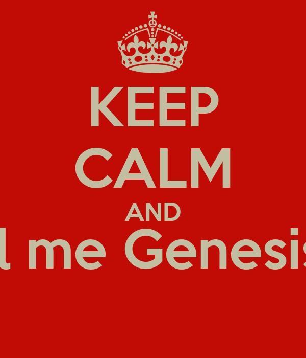 KEEP CALM AND Call me Genesis =)