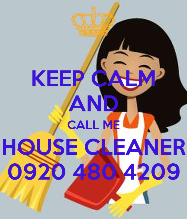 KEEP CALM AND CALL ME HOUSE CLEANER 0920 480 4209