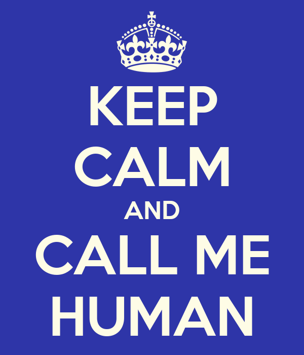 KEEP CALM AND CALL ME HUMAN