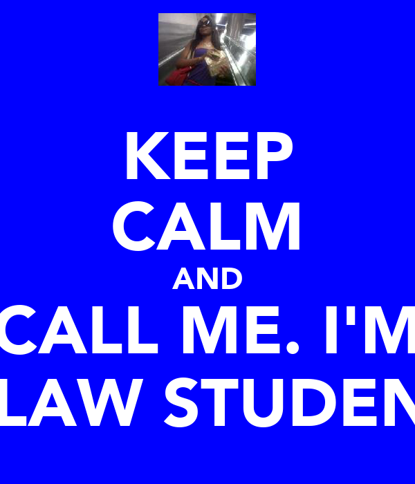 KEEP CALM AND CALL ME. I'M A LAW STUDENT.