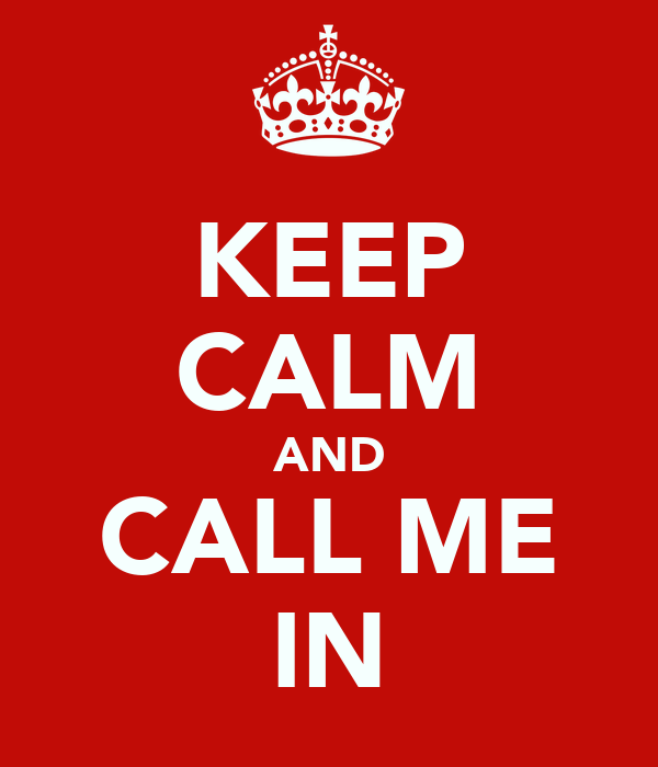 KEEP CALM AND CALL ME IN