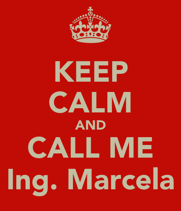 KEEP CALM AND CALL ME Ing. Marcela