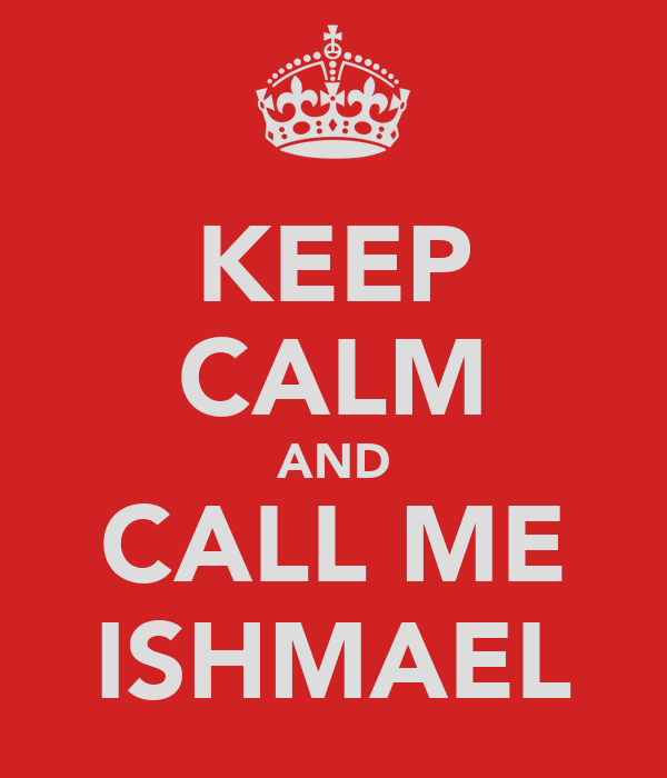 KEEP CALM AND CALL ME ISHMAEL