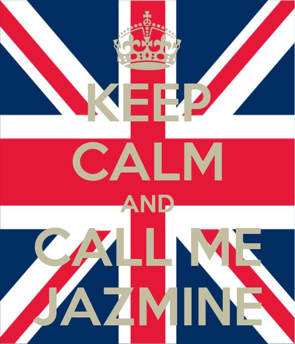 KEEP CALM AND CALL ME JAZMINE