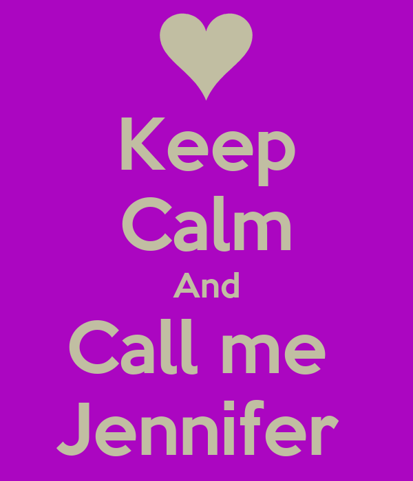 Keep Calm And Call me  Jennifer
