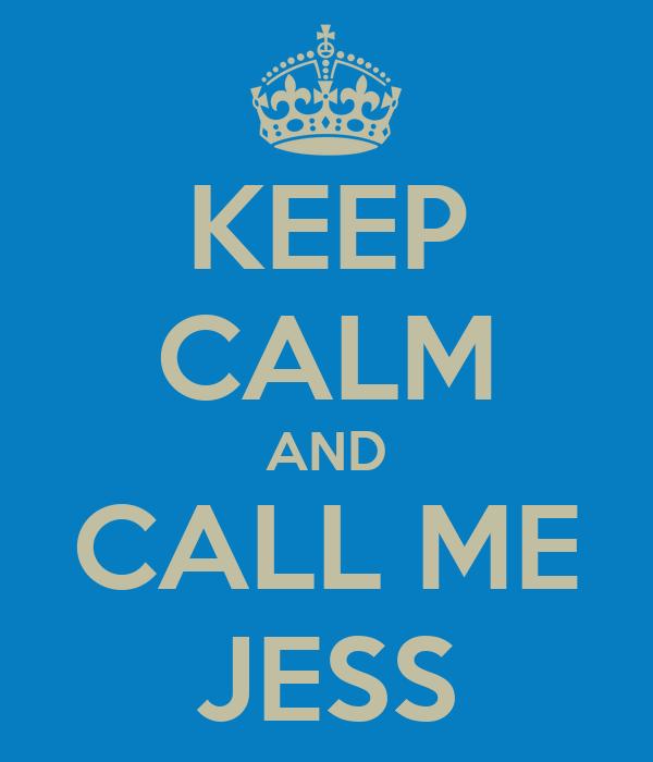 KEEP CALM AND CALL ME JESS