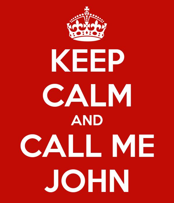 KEEP CALM AND CALL ME JOHN
