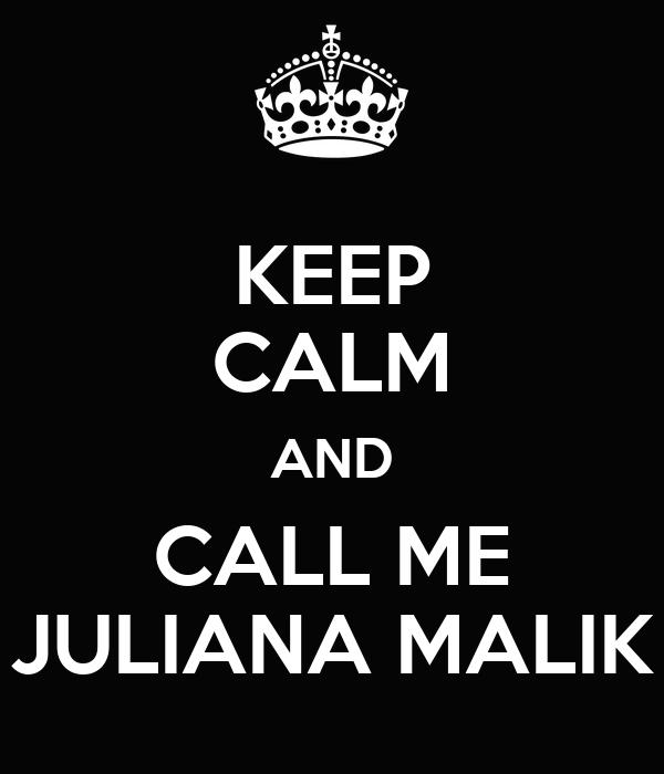 KEEP CALM AND CALL ME JULIANA MALIK