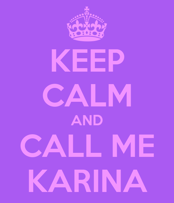KEEP CALM AND CALL ME KARINA