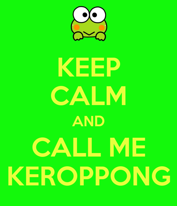 KEEP CALM AND CALL ME KEROPPONG