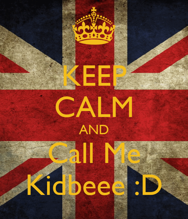 KEEP CALM AND Call Me Kidbeee :D
