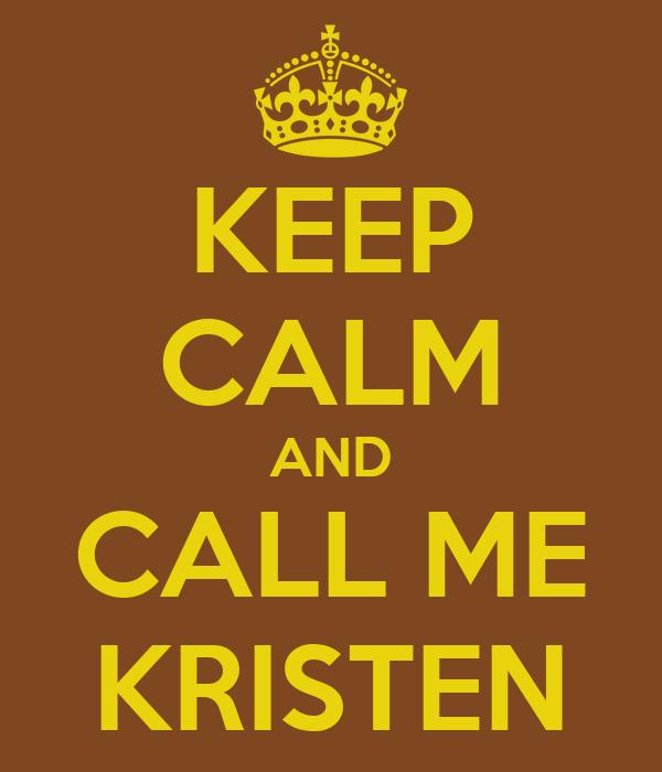 KEEP CALM AND CALL ME KRISTEN