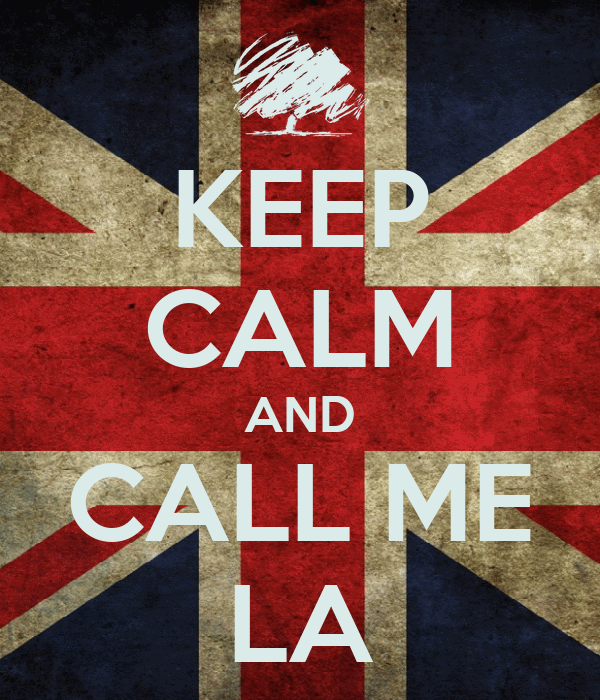 KEEP CALM AND CALL ME LA