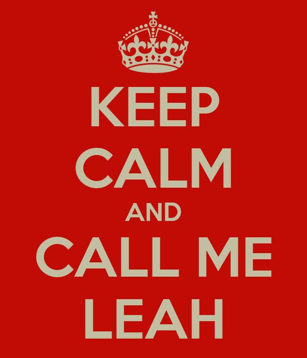 KEEP CALM AND CALL ME LEAH