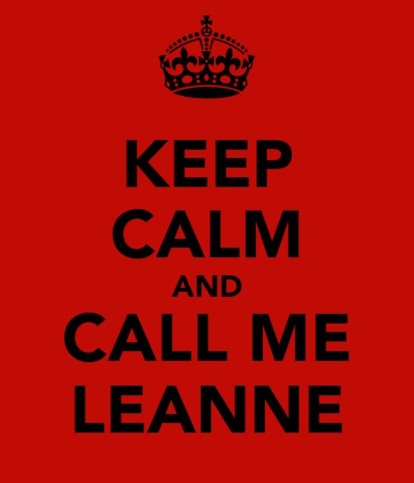 KEEP CALM AND CALL ME LEANNE