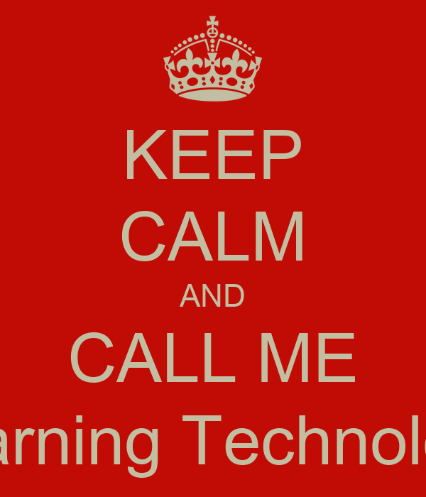 KEEP CALM AND CALL ME Learning Technolosit