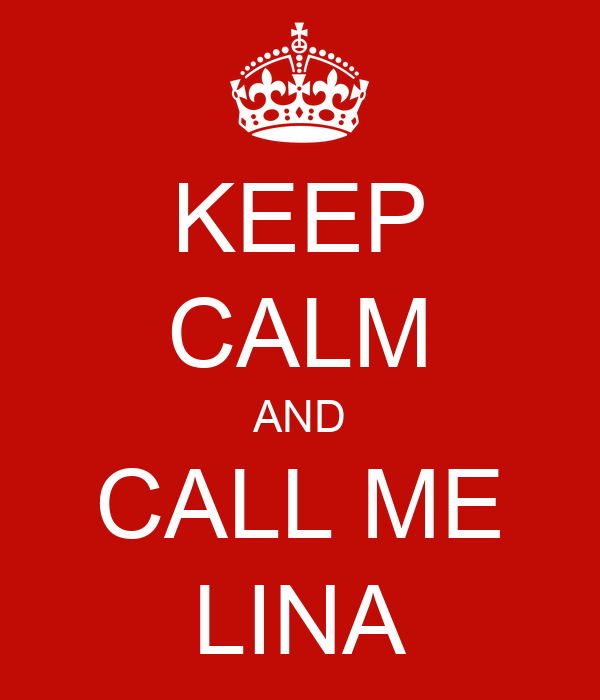 KEEP CALM AND CALL ME LINA