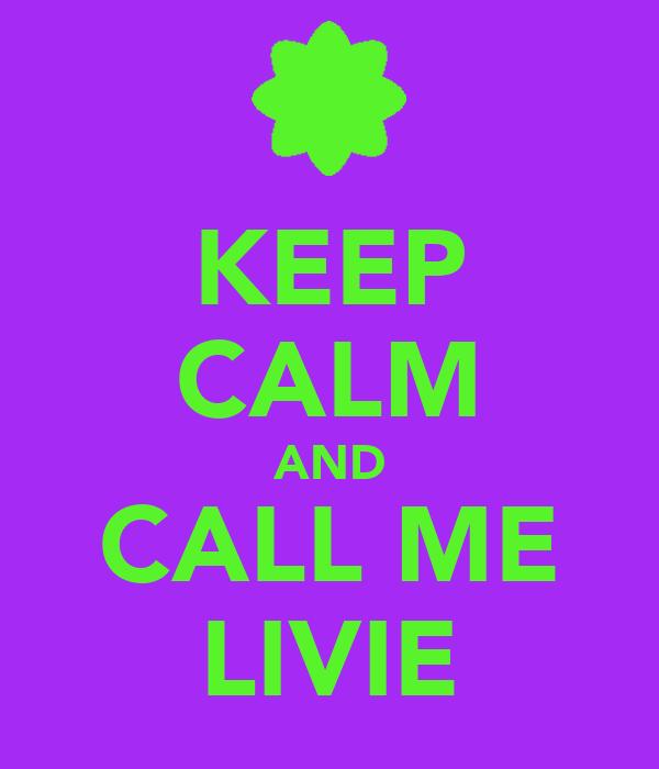 KEEP CALM AND CALL ME LIVIE