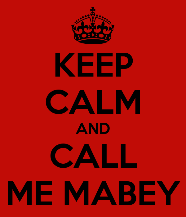 KEEP CALM AND CALL ME MABEY