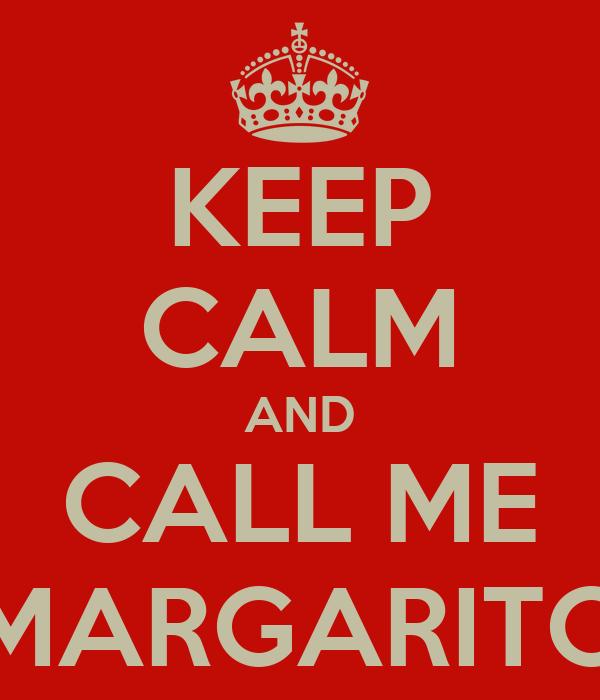 KEEP CALM AND CALL ME MARGARITO
