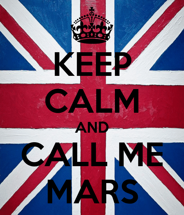 KEEP CALM AND CALL ME MARS