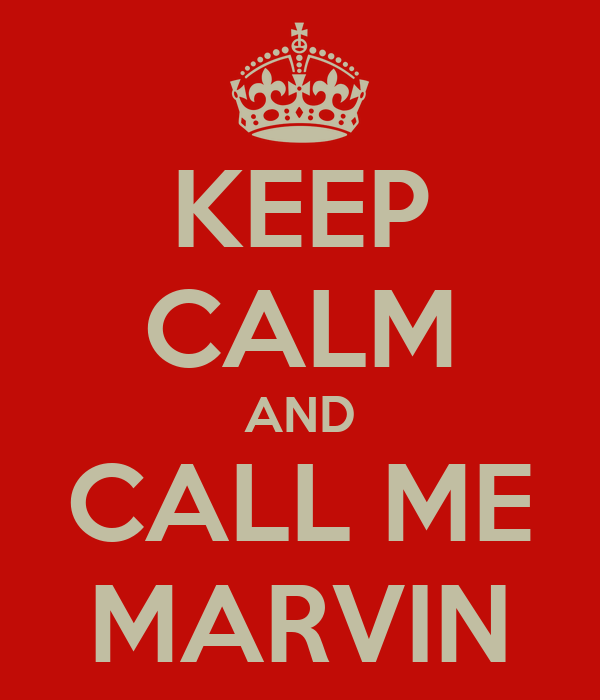 KEEP CALM AND CALL ME MARVIN