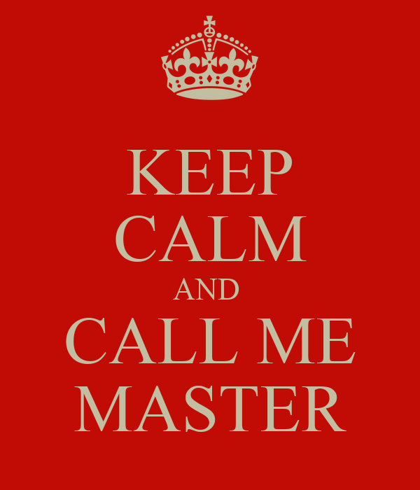 KEEP CALM AND  CALL ME MASTER