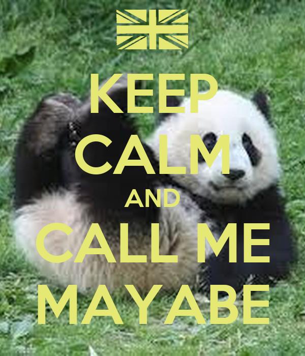 KEEP CALM AND CALL ME MAYABE