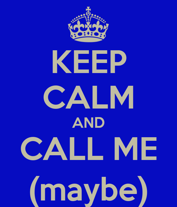 KEEP CALM AND CALL ME (maybe)
