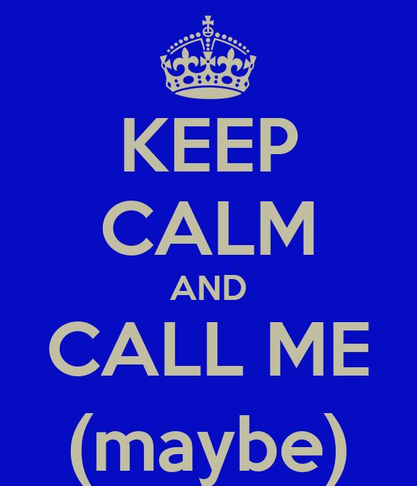 KEEP CALM AND CALL ME (maybe)