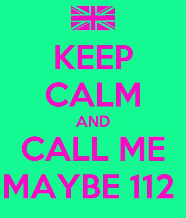 KEEP CALM AND CALL ME MAYBE 112
