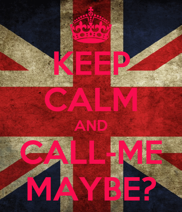 KEEP CALM AND CALL-ME MAYBE?