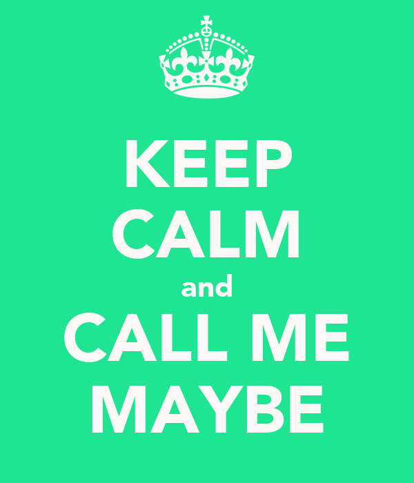 KEEP CALM and CALL ME MAYBE