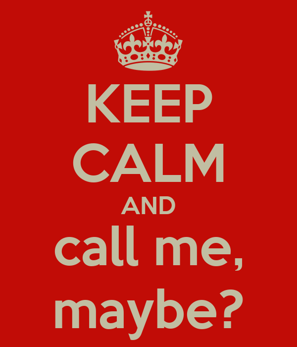 KEEP CALM AND call me, maybe?