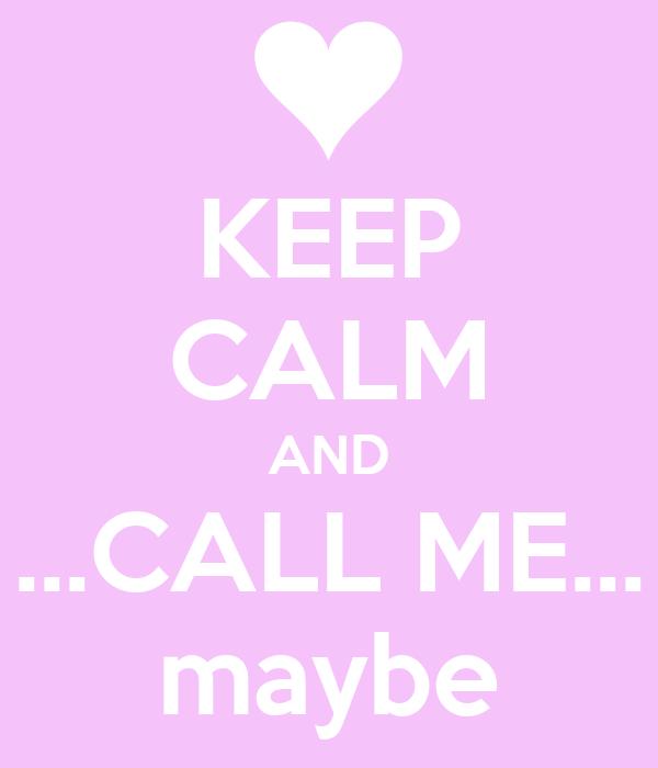 KEEP CALM AND ...CALL ME... maybe