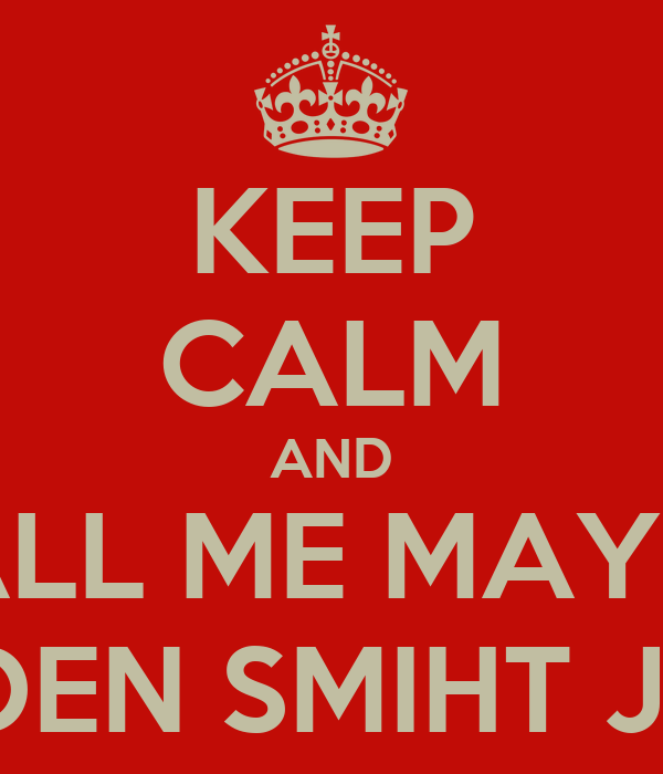 KEEP CALM AND CALL ME MAYBE  MARDEN SMIHT JONES