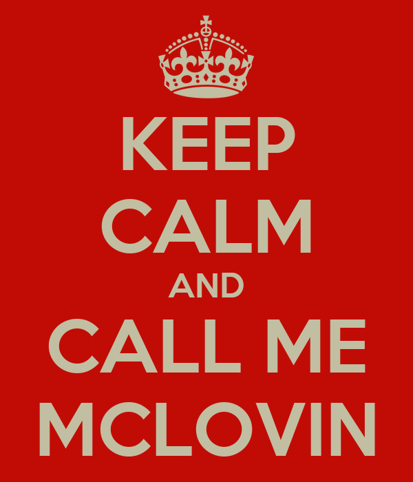 KEEP CALM AND CALL ME MCLOVIN