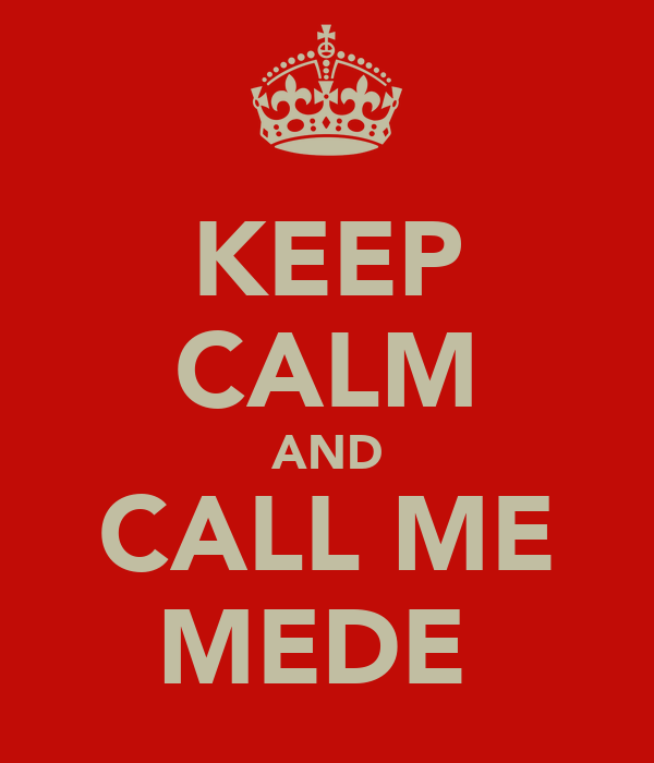 KEEP CALM AND CALL ME MEDE