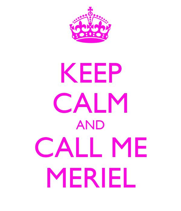 KEEP CALM AND CALL ME MERIEL
