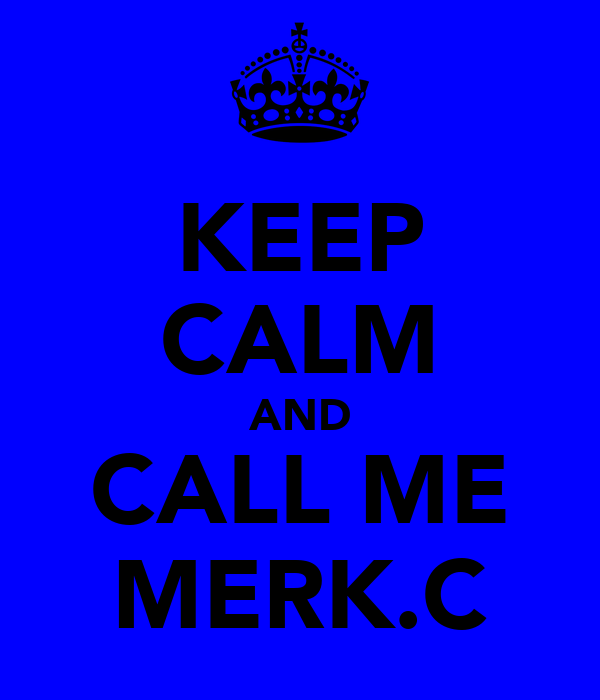 KEEP CALM AND CALL ME MERK.C