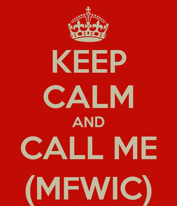 KEEP CALM AND CALL ME (MFWIC)