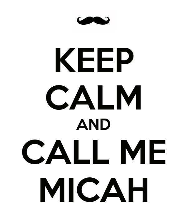 KEEP CALM AND CALL ME MICAH