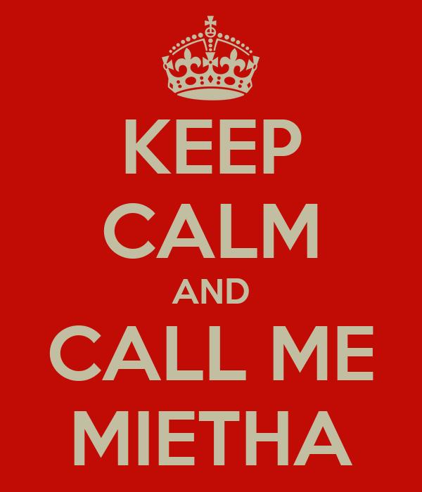 KEEP CALM AND CALL ME MIETHA